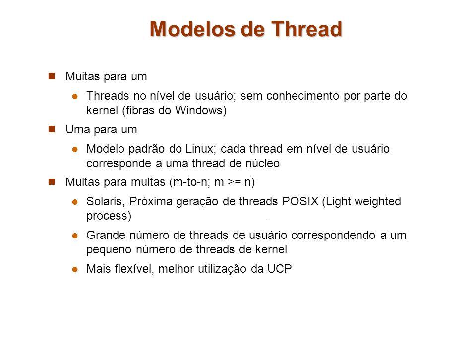 Modelos de Thread Muitas para um Threads no nível de usuário; sem conhecimento por parte do kernel (fibras do Windows) Uma para um Modelo padrão do Li