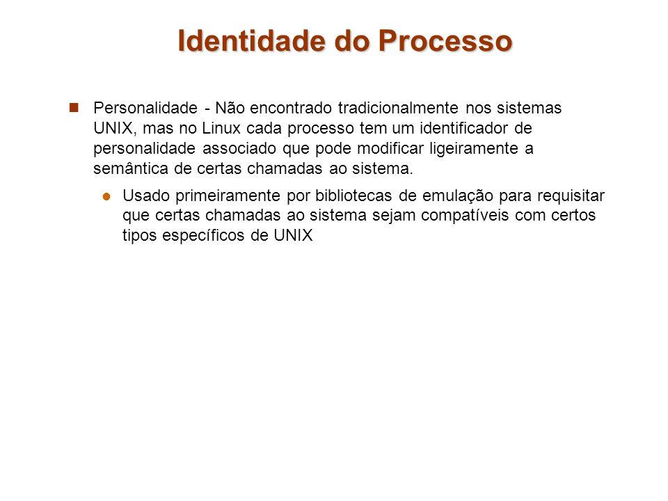 Identidade do Processo Personalidade - Não encontrado tradicionalmente nos sistemas UNIX, mas no Linux cada processo tem um identificador de personali