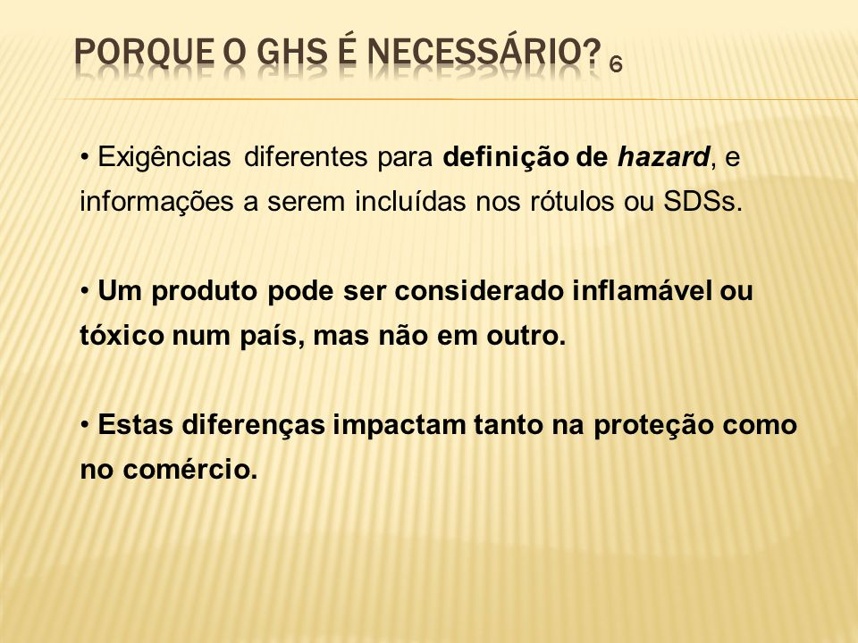 Exigências diferentes para definição de hazard, e informações a serem incluídas nos rótulos ou SDSs. Um produto pode ser considerado inflamável ou tóx