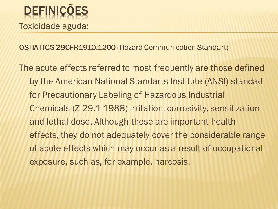 Toxicidade aguda: OSHA HCS 29CFR1910.1200 (Hazard Communication Standart) The acute effects referred to most frequently are those defined by the Ameri
