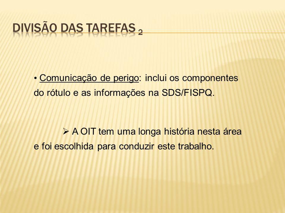 Comunicação de perigo: inclui os componentes do rótulo e as informações na SDS/FISPQ. A OIT tem uma longa história nesta área e foi escolhida para con