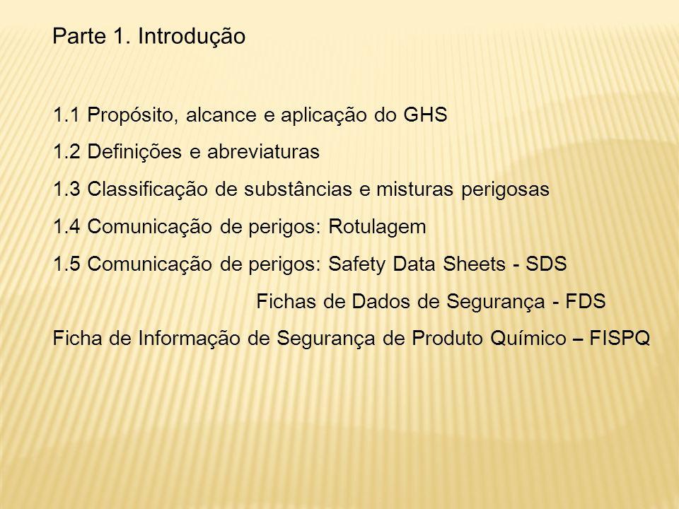 Parte 1. Introdução 1.1 Propósito, alcance e aplicação do GHS 1.2 Definições e abreviaturas 1.3 Classificação de substâncias e misturas perigosas 1.4
