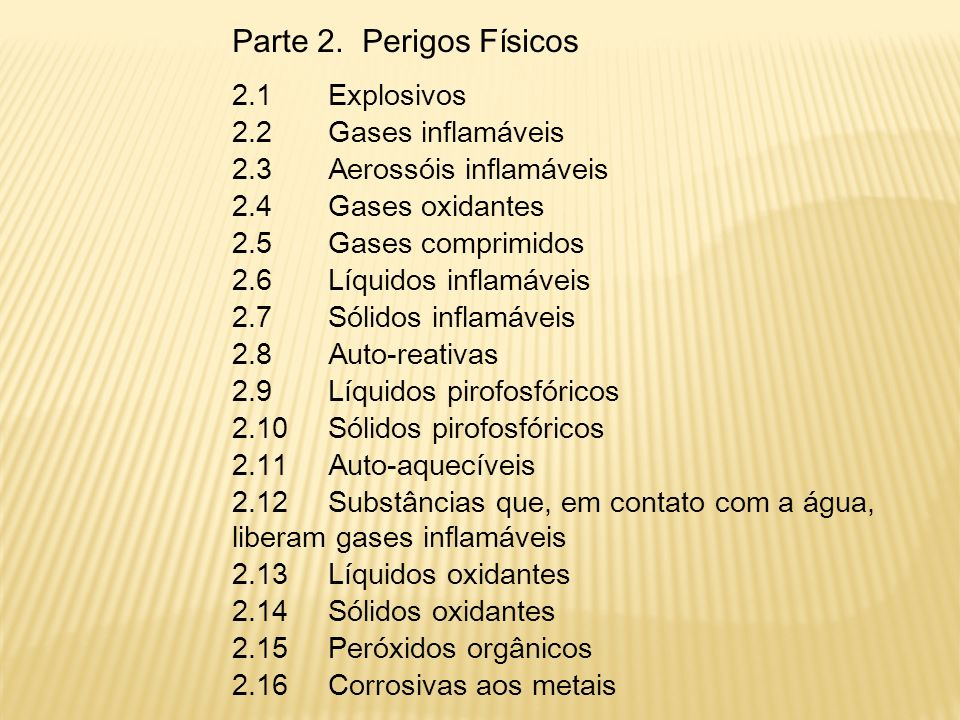 Parte 2. Perigos Físicos 2.1 Explosivos 2.2 Gases inflamáveis 2.3 Aerossóis inflamáveis 2.4 Gases oxidantes 2.5 Gases comprimidos 2.6 Líquidos inflamá