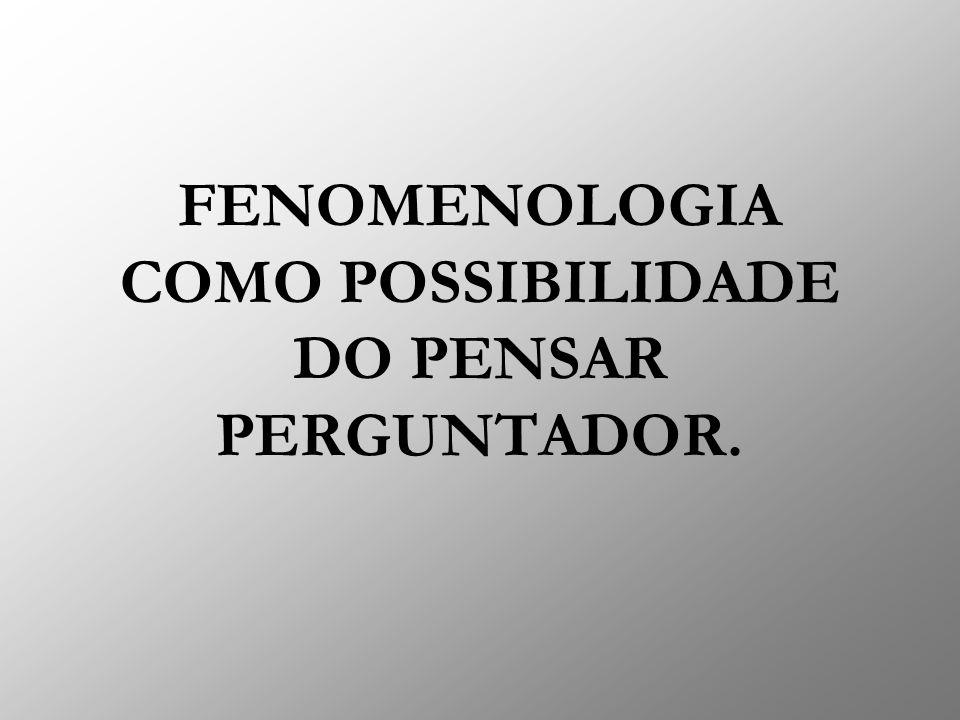 FENOMENOLOGIA COMO POSSIBILIDADE DO PENSAR PERGUNTADOR.