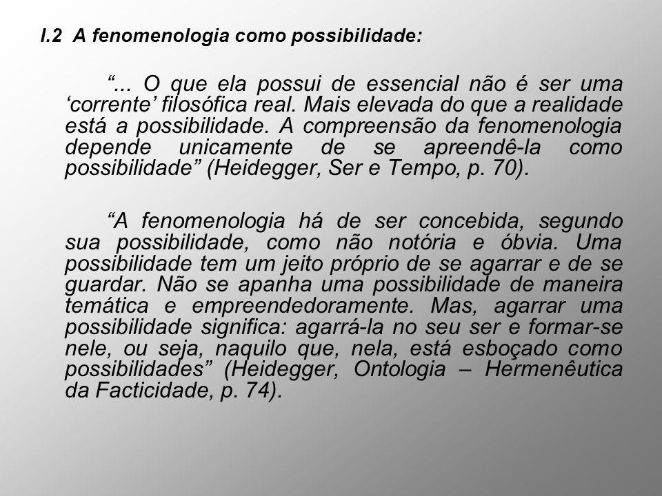 I.2 A fenomenologia como possibilidade:... O que ela possui de essencial não é ser uma corrente filosófica real. Mais elevada do que a realidade está