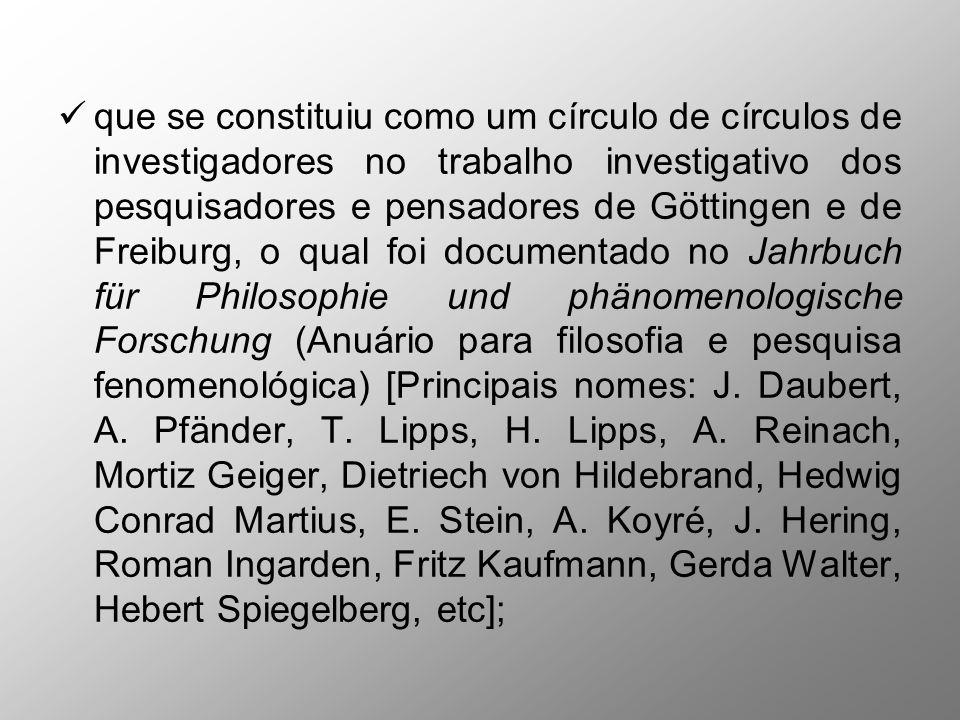 que se constituiu como um círculo de círculos de investigadores no trabalho investigativo dos pesquisadores e pensadores de Göttingen e de Freiburg, o qual foi documentado no Jahrbuch für Philosophie und phänomenologische Forschung (Anuário para filosofia e pesquisa fenomenológica) [Principais nomes: J.