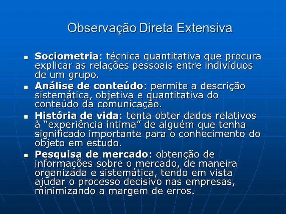 Observação Direta Extensiva Sociometria: técnica quantitativa que procura explicar as relações pessoais entre indivíduos de um grupo.
