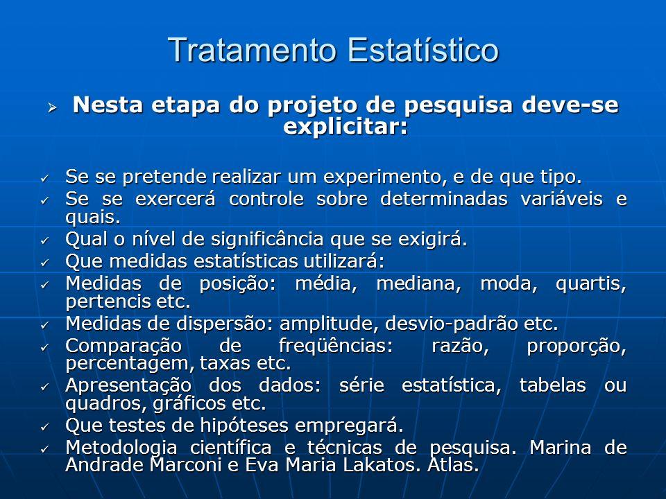 Tratamento Estatístico Nesta etapa do projeto de pesquisa deve-se explicitar: Nesta etapa do projeto de pesquisa deve-se explicitar: Se se pretende realizar um experimento, e de que tipo.