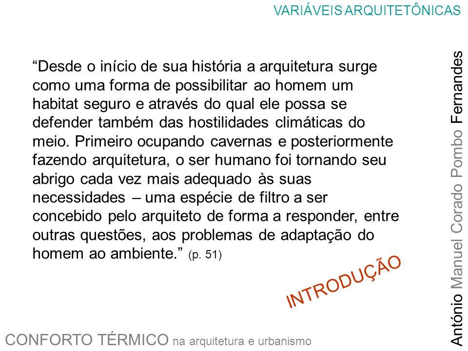 CONFORTO TÉRMICO na arquitetura e urbanismo António Manuel Corado Pombo Fernandes Desde o início de sua história a arquitetura surge como uma forma de