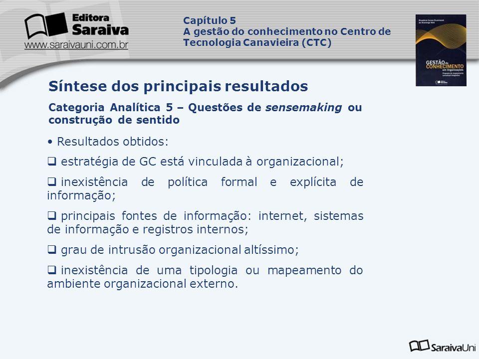 Resultados obtidos: estratégia de GC está vinculada à organizacional; inexistência de política formal e explícita de informação; principais fontes de