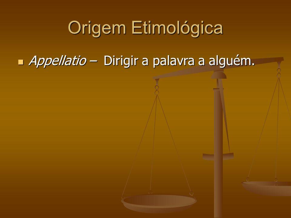Origem Etimológica Appellatio – Dirigir a palavra a alguém.