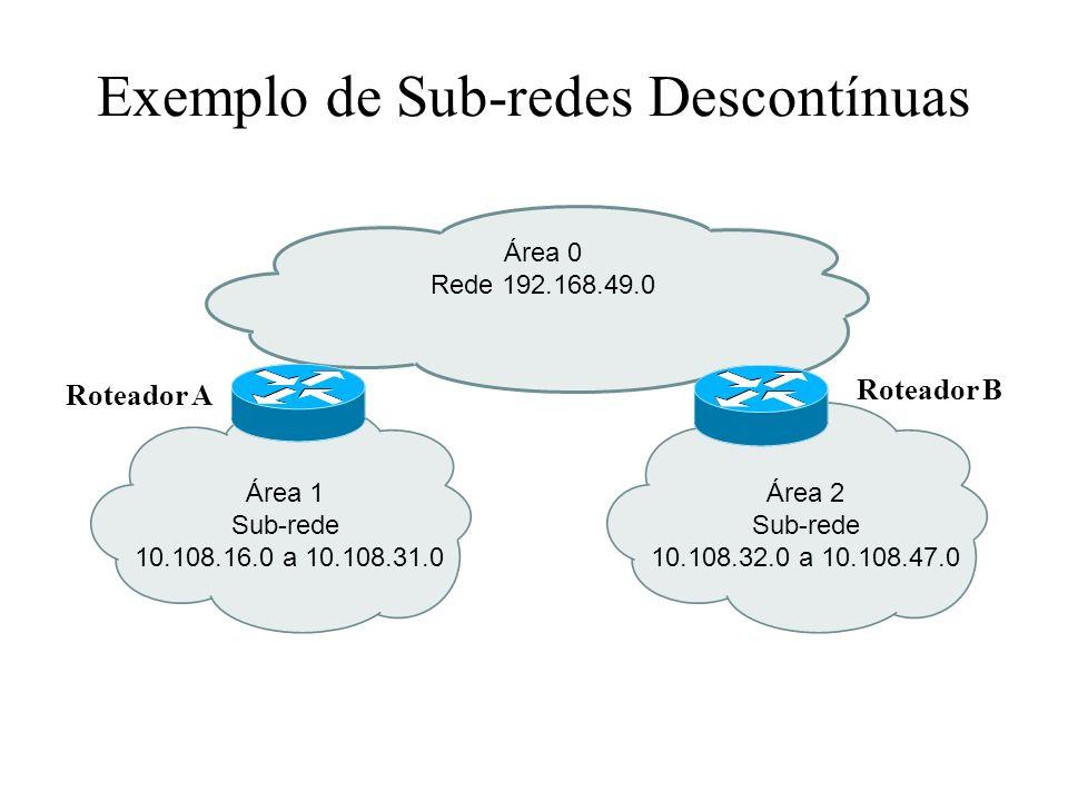 Exemplo de Sub-redes Descontínuas Área 1 Sub-rede 10.108.16.0 a 10.108.31.0 Área 0 Rede 192.168.49.0 Área 2 Sub-rede 10.108.32.0 a 10.108.47.0 Roteado