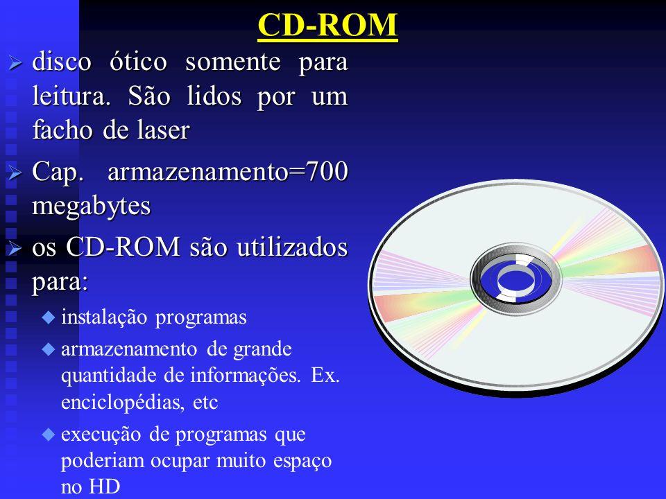 CD-ROM disco ótico somente para leitura. São lidos por um facho de laser disco ótico somente para leitura. São lidos por um facho de laser Cap. armaze