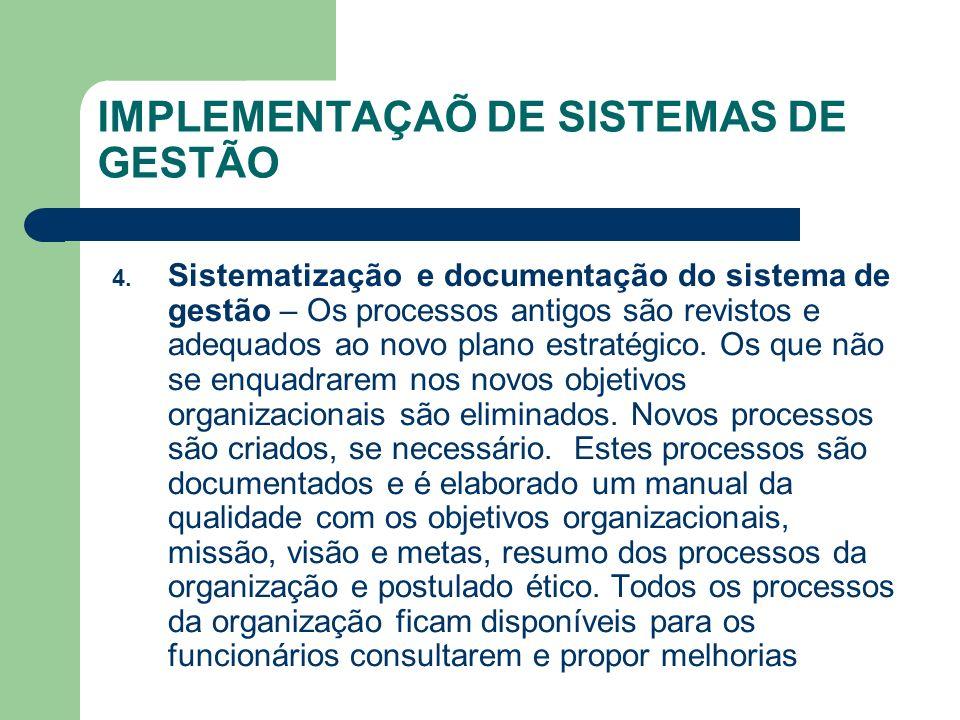 IMPLEMENTAÇAÕ DE SISTEMAS DE GESTÃO 4. Sistematização e documentação do sistema de gestão – Os processos antigos são revistos e adequados ao novo plan