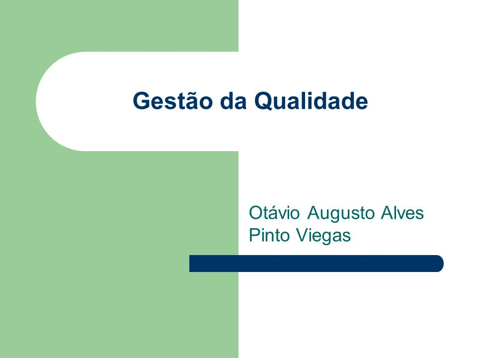 Gestão da Qualidade Otávio Augusto Alves Pinto Viegas