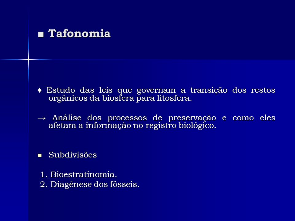 Tafonomia Tafonomia Estudo das leis que governam a transição dos restos orgânicos da biosfera para litosfera. Estudo das leis que governam a transição