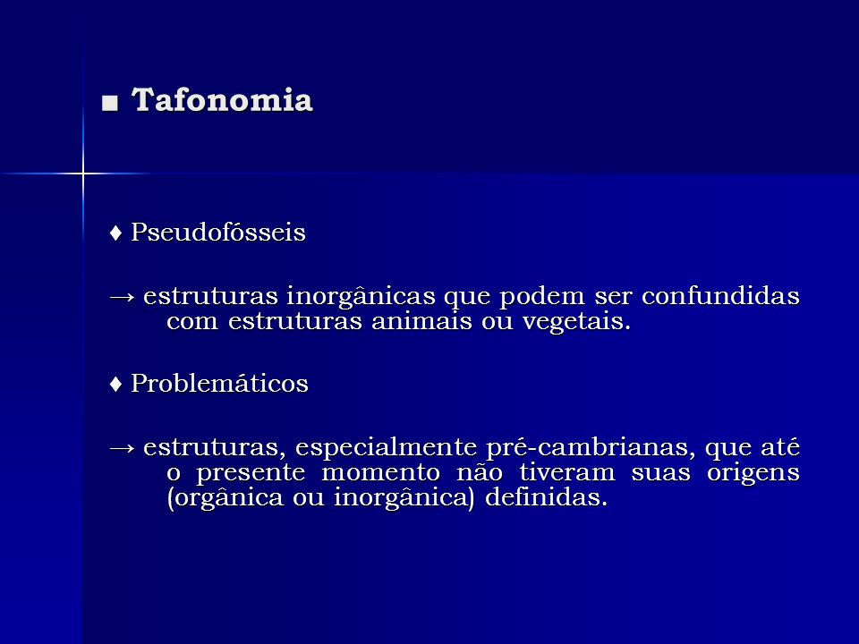 Tafonomia Tafonomia Pseudofósseis Pseudofósseis estruturas inorgânicas que podem ser confundidas com estruturas animais ou vegetais. estruturas inorgâ