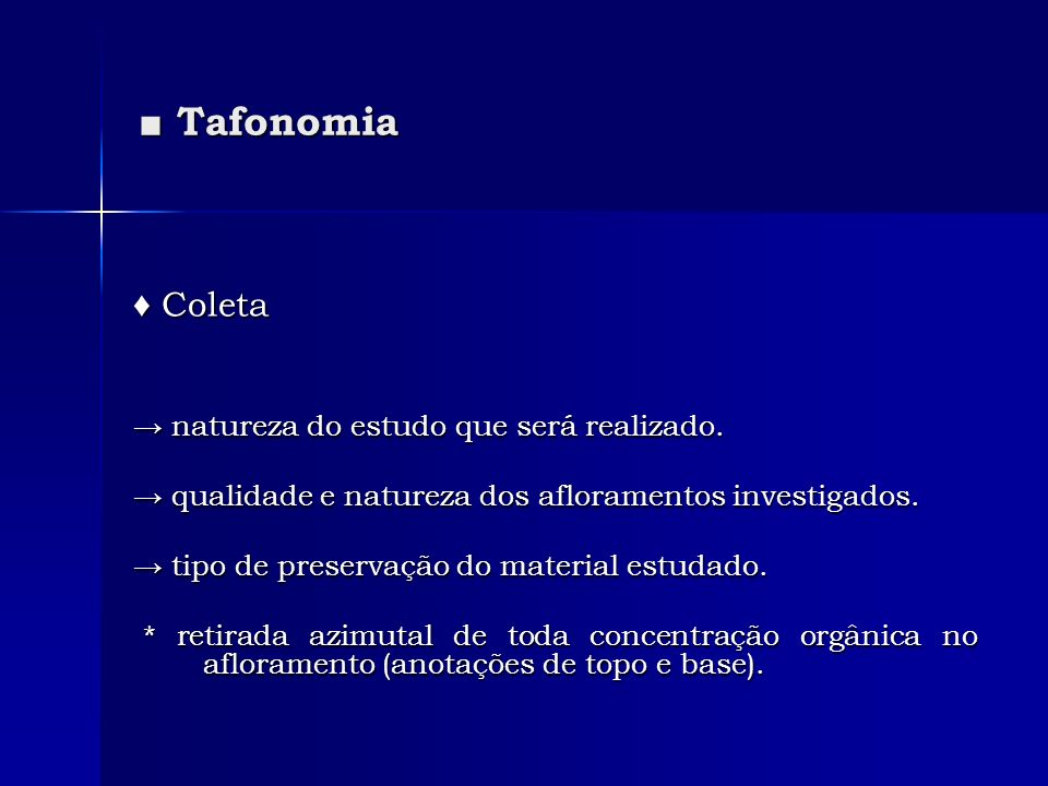 Tafonomia Tafonomia Coleta Coleta natureza do estudo que será realizado. natureza do estudo que será realizado. qualidade e natureza dos afloramentos