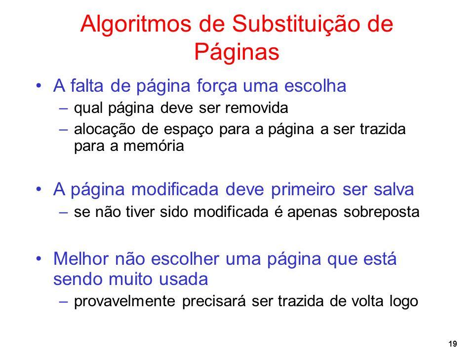 19 Algoritmos de Substituição de Páginas A falta de página força uma escolha –qual página deve ser removida –alocação de espaço para a página a ser tr