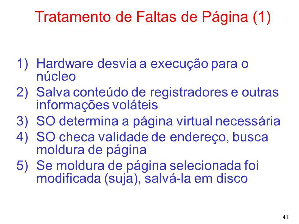 41 Tratamento de Faltas de Página (1) 1)Hardware desvia a execução para o núcleo 2)Salva conteúdo de registradores e outras informações voláteis 3)SO