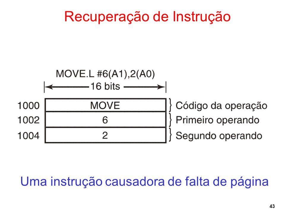 43 Recuperação de Instrução Uma instrução causadora de falta de página