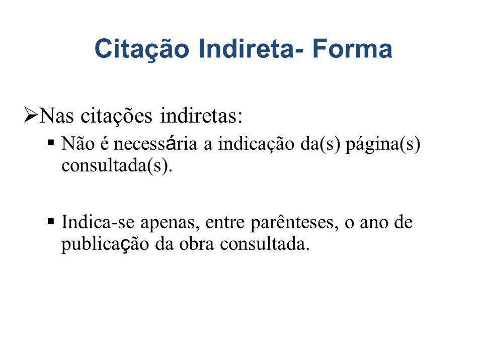Citação Indireta- Forma Nas citações indiretas: Não é necess á ria a indicação da(s) página(s) consultada(s).