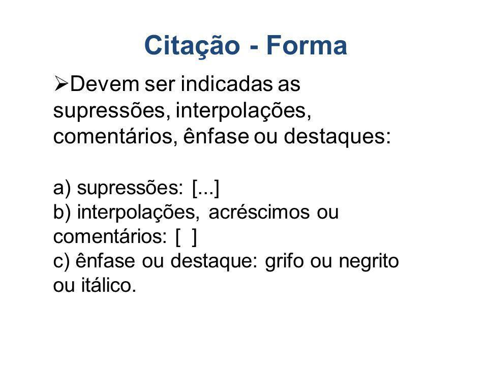 Citação - Forma Devem ser indicadas as supressões, interpolações, comentários, ênfase ou destaques: a) supressões: [...] b) interpolações, acréscimos
