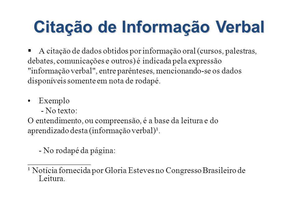 Citação de Informação Verbal A citação de dados obtidos por informação oral (cursos, palestras, debates, comunicações e outros) é indicada pela expres