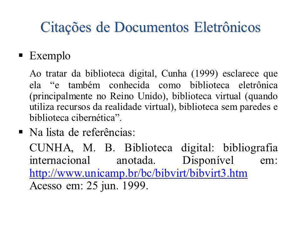 Citações de Documentos Eletrônicos Exemplo Ao tratar da biblioteca digital, Cunha (1999) esclarece que ela e também conhecida como biblioteca eletrônica (principalmente no Reino Unido), biblioteca virtual (quando utiliza recursos da realidade virtual), biblioteca sem paredes e biblioteca cibernética.