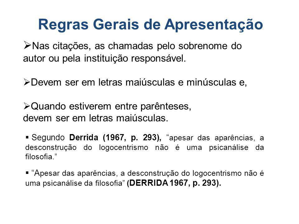 Regras Gerais de Apresentação Segundo Derrida (1967, p. 293), apesar das aparências, a desconstrução do logocentrismo não é uma psicanálise da filosof