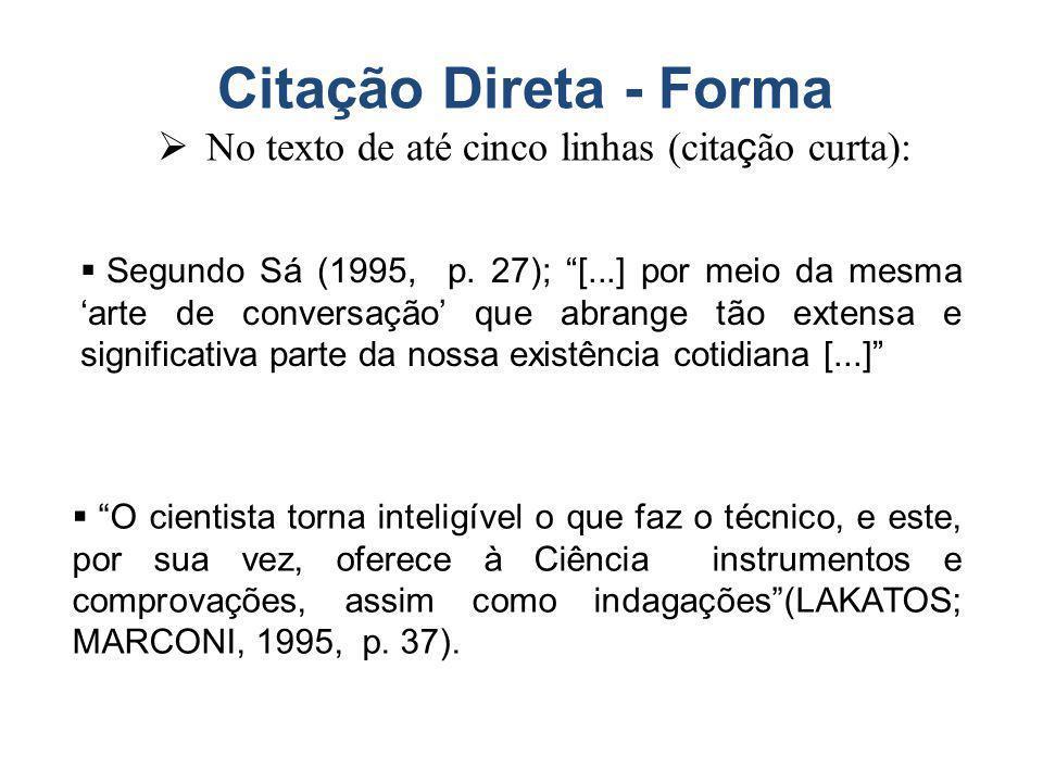 Citação Direta - Forma No texto de até cinco linhas (cita ç ão curta): O cientista torna inteligível o que faz o técnico, e este, por sua vez, oferece à Ciência instrumentos e comprovações, assim como indagações(LAKATOS; MARCONI, 1995, p.