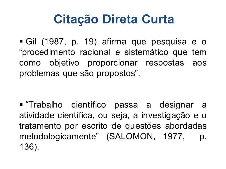 Citação Direta Curta Gil (1987, p. 19) afirma que pesquisa e o procedimento racional e sistemático que tem como objetivo proporcionar respostas aos pr