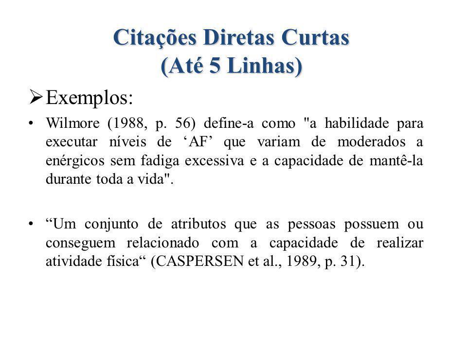 Citações Diretas Curtas (Até 5 Linhas) Exemplos: Wilmore (1988, p. 56) define-a como
