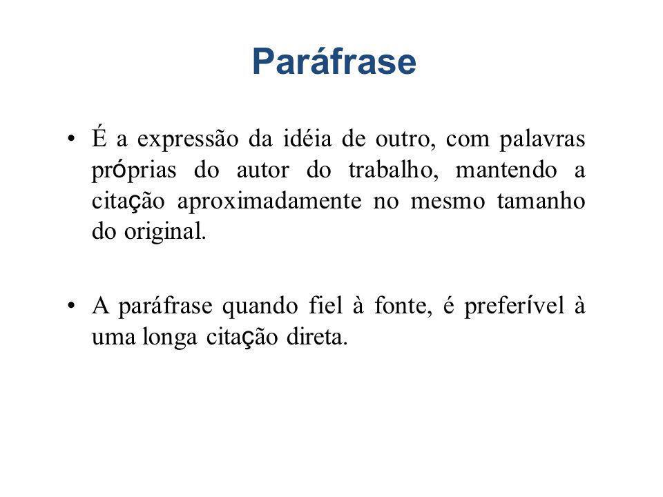 Paráfrase É a expressão da idéia de outro, com palavras pr ó prias do autor do trabalho, mantendo a cita ç ão aproximadamente no mesmo tamanho do original.