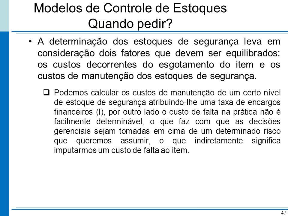 Modelos de Controle de Estoques Quando pedir? A determinação dos estoques de segurança leva em consideração dois fatores que devem ser equilibrados: o