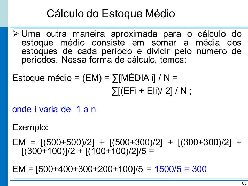 Cálculo do Estoque Médio Uma outra maneira aproximada para o cálculo do estoque médio consiste em somar a média dos estoques de cada período e dividir