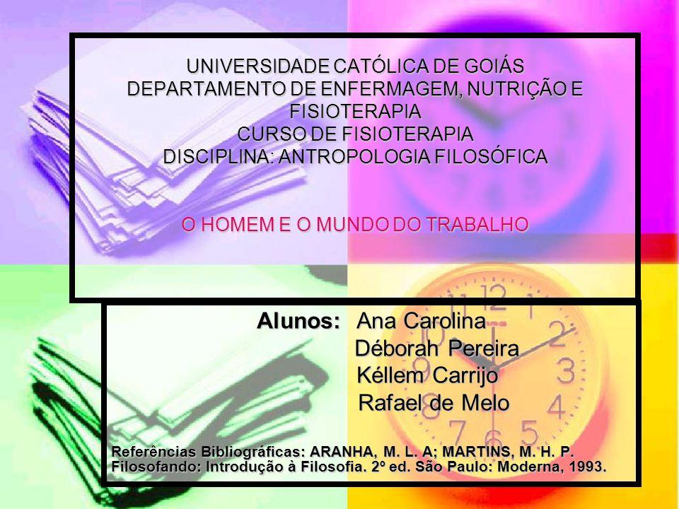 UNIVERSIDADE CATÓLICA DE GOIÁS DEPARTAMENTO DE ENFERMAGEM, NUTRIÇÃO E FISIOTERAPIA CURSO DE FISIOTERAPIA DISCIPLINA: ANTROPOLOGIA FILOSÓFICA O HOMEM E