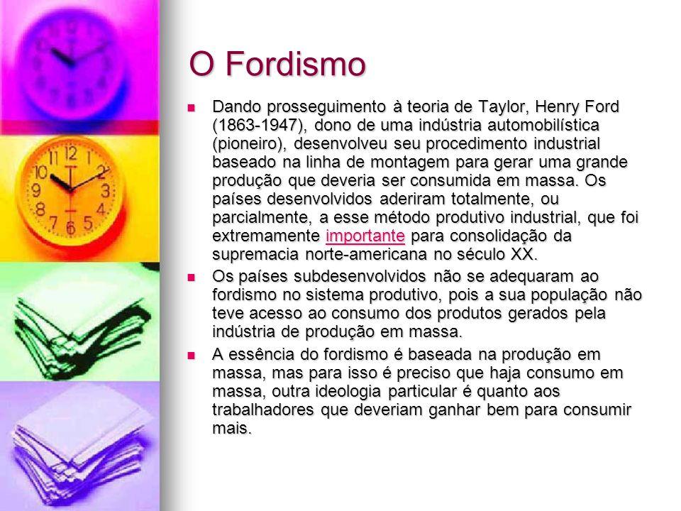 O Fordismo Dando prosseguimento à teoria de Taylor, Henry Ford (1863-1947), dono de uma indústria automobilística (pioneiro), desenvolveu seu procedim
