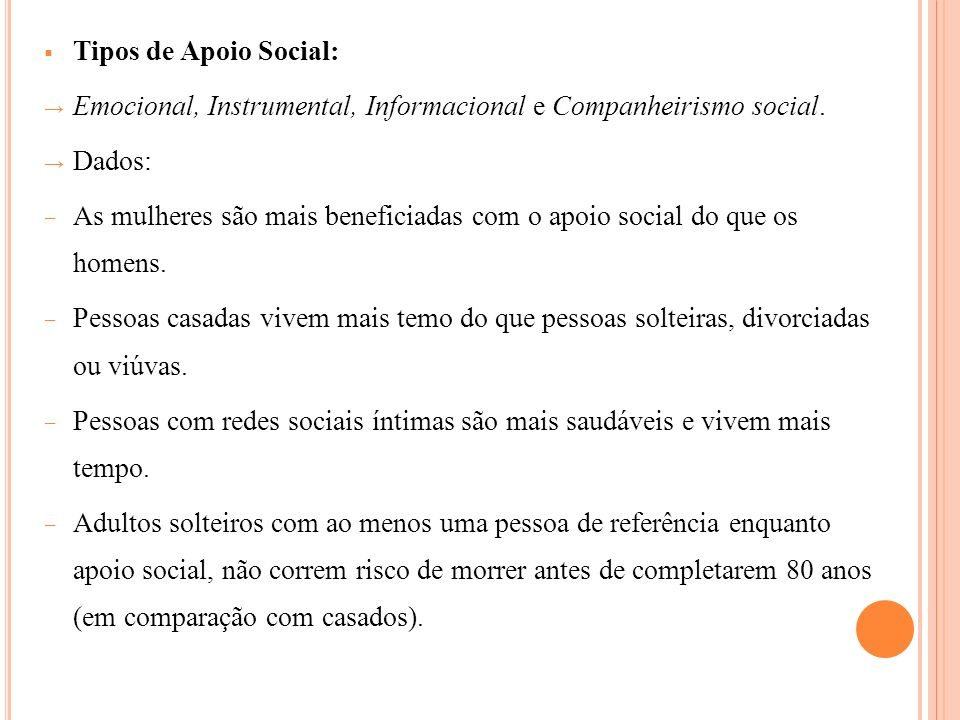 Tipos de Apoio Social: Emocional, Instrumental, Informacional e Companheirismo social. Dados: As mulheres são mais beneficiadas com o apoio social do