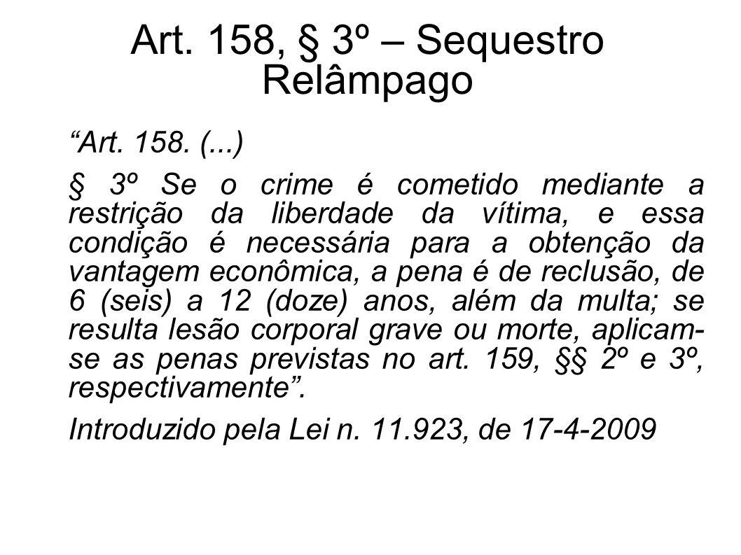 Art. 158, § 3º – Sequestro Relâmpago Art. 158. (...) § 3º Se o crime é cometido mediante a restrição da liberdade da vítima, e essa condição é necessá