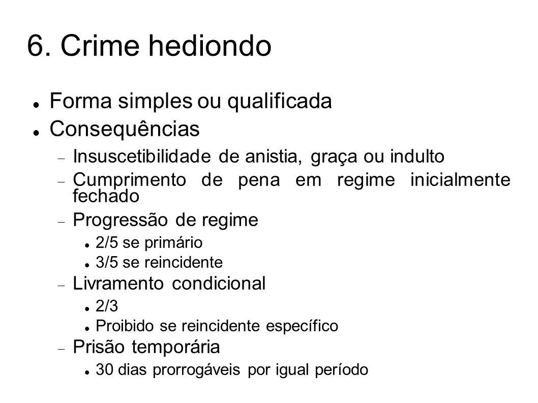 6. Crime hediondo Forma simples ou qualificada Consequências Insuscetibilidade de anistia, graça ou indulto Cumprimento de pena em regime inicialmente