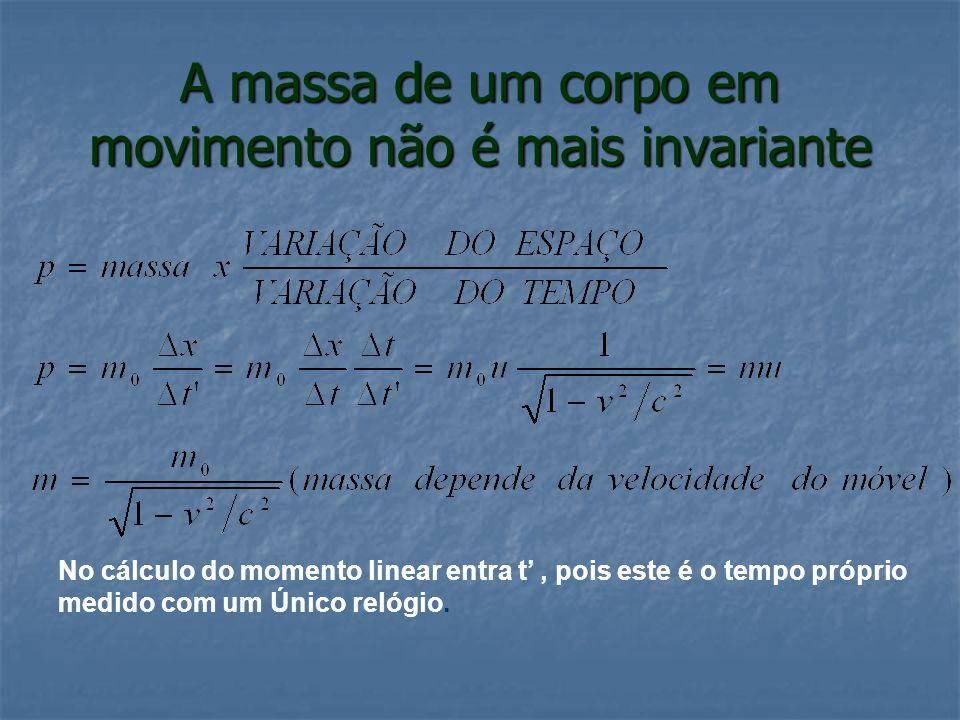 A massa de um corpo em movimento não é mais invariante No cálculo do momento linear entra t, pois este é o tempo próprio medido com um Único relógio.