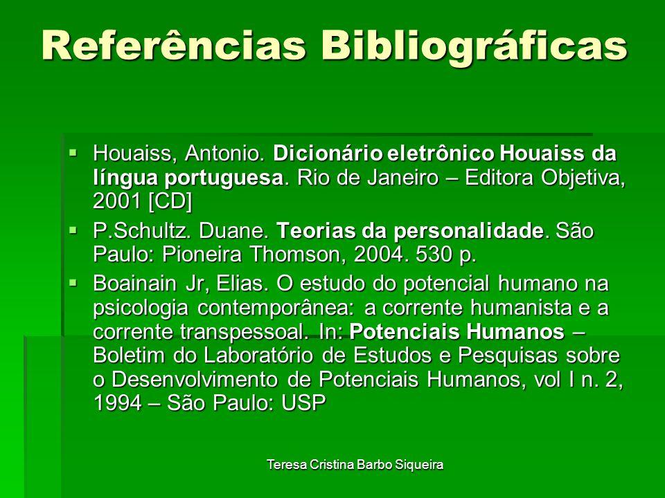 Teresa Cristina Barbo Siqueira Referências Bibliográficas Houaiss, Antonio. Dicionário eletrônico Houaiss da língua portuguesa. Rio de Janeiro – Edito