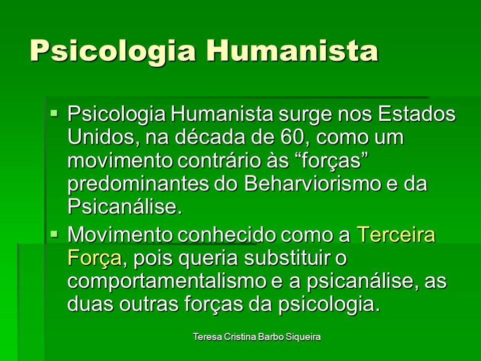 Teresa Cristina Barbo Siqueira Psicologia Humanista Psicologia Humanista surge nos Estados Unidos, na década de 60, como um movimento contrário às for