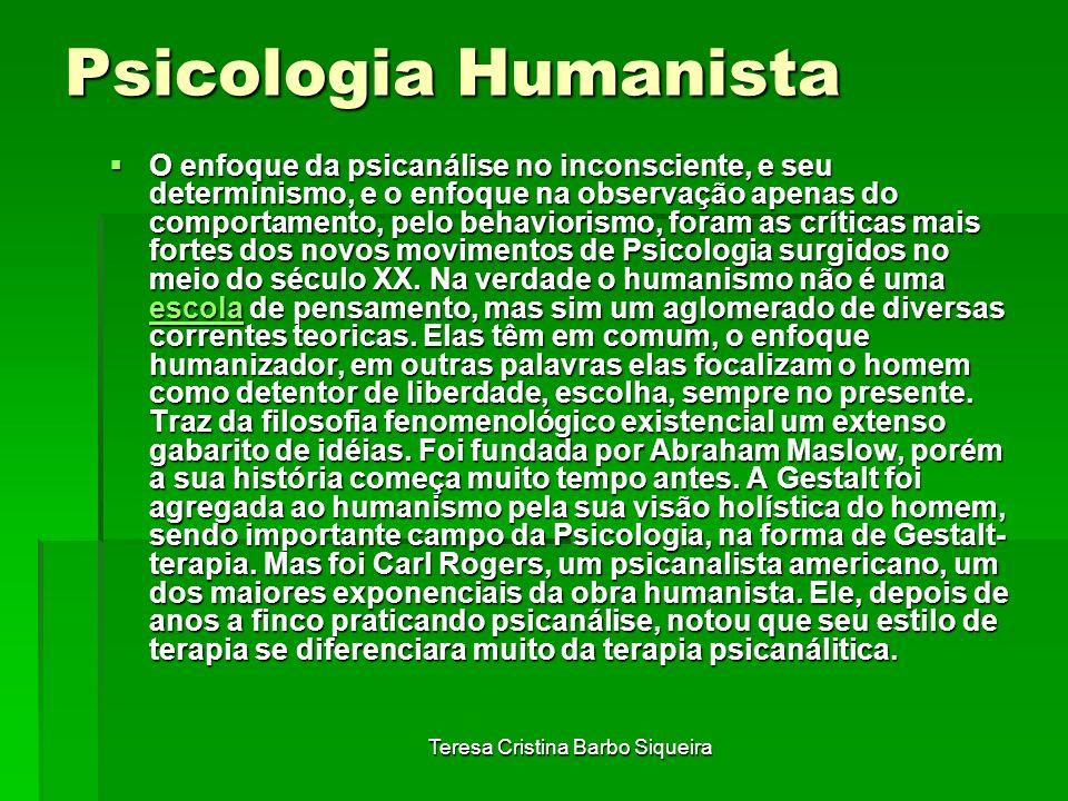 Teresa Cristina Barbo Siqueira Psicologia Humanista O enfoque da psicanálise no inconsciente, e seu determinismo, e o enfoque na observação apenas do