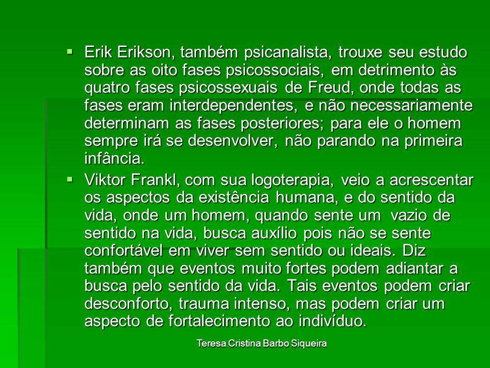 Teresa Cristina Barbo Siqueira Erik Erikson, também psicanalista, trouxe seu estudo sobre as oito fases psicossociais, em detrimento às quatro fases p