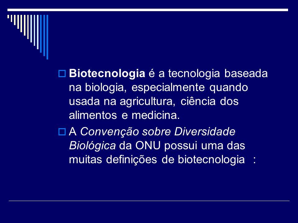 Biotecnologia é a tecnologia baseada na biologia, especialmente quando usada na agricultura, ciência dos alimentos e medicina. A Convenção sobre Diver