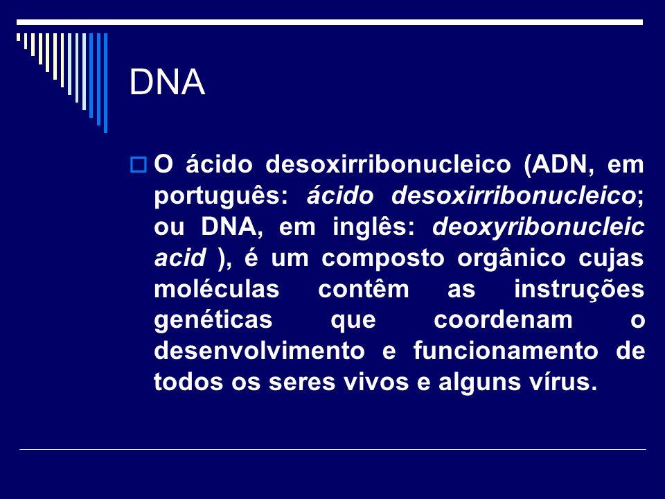 DNA O ácido desoxirribonucleico (ADN, em português: ácido desoxirribonucleico; ou DNA, em inglês: deoxyribonucleic acid ), é um composto orgânico cuja