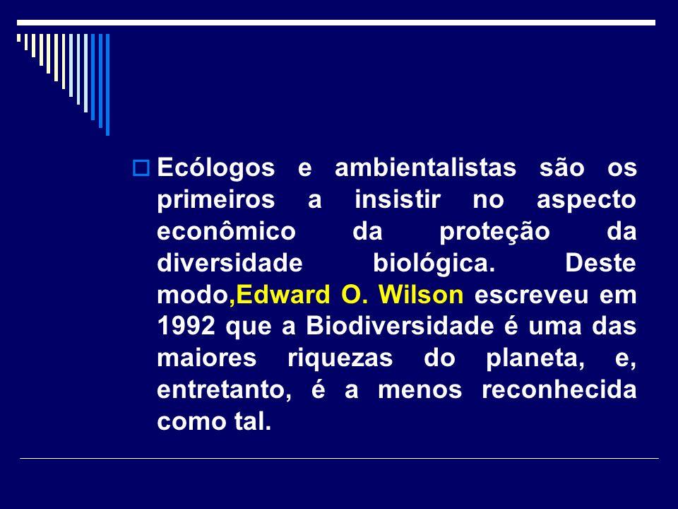 Ecólogos e ambientalistas são os primeiros a insistir no aspecto econômico da proteção da diversidade biológica. Deste modo,Edward O. Wilson escreveu