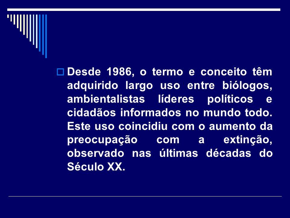 Desde 1986, o termo e conceito têm adquirido largo uso entre biólogos, ambientalistas líderes políticos e cidadãos informados no mundo todo. Este uso